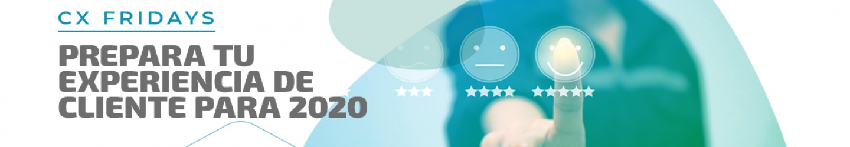 CX Fridays - Prepara tu experiencia de cliente para 2020